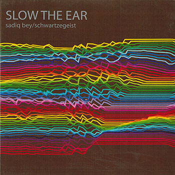 Album image: Sadiq Bey / Schwartzegeist - Slow The Ear