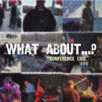 Album image: Conference Call - What About ... ?